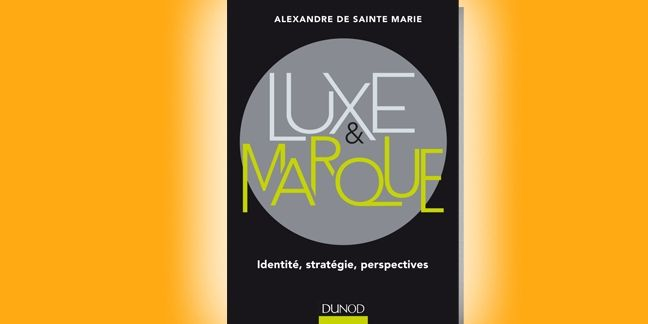 Le Luxe comme vous ne l'aviez jamais vu : le dernier ouvrage d'Alexandre de Sainte Marie