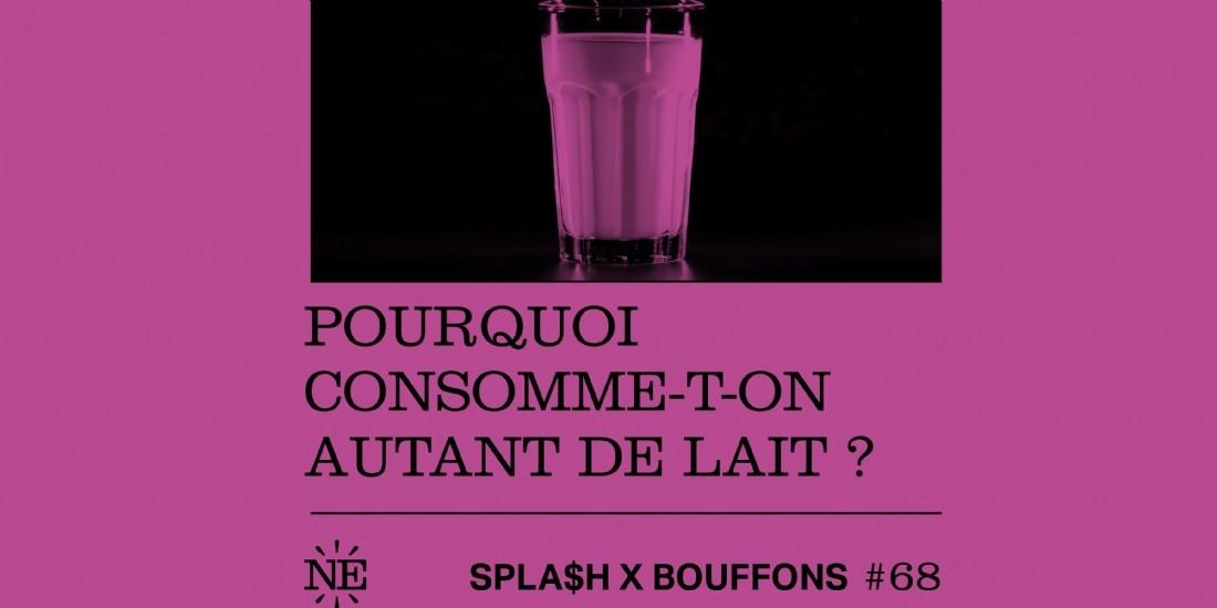 [Podcast] Bouffons et Spla$h explorent les dessous du marketing du lait