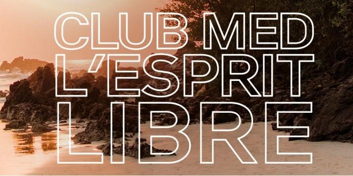 Club Med dévoile sa campagne : ' Club Med, l'esprit libre '
